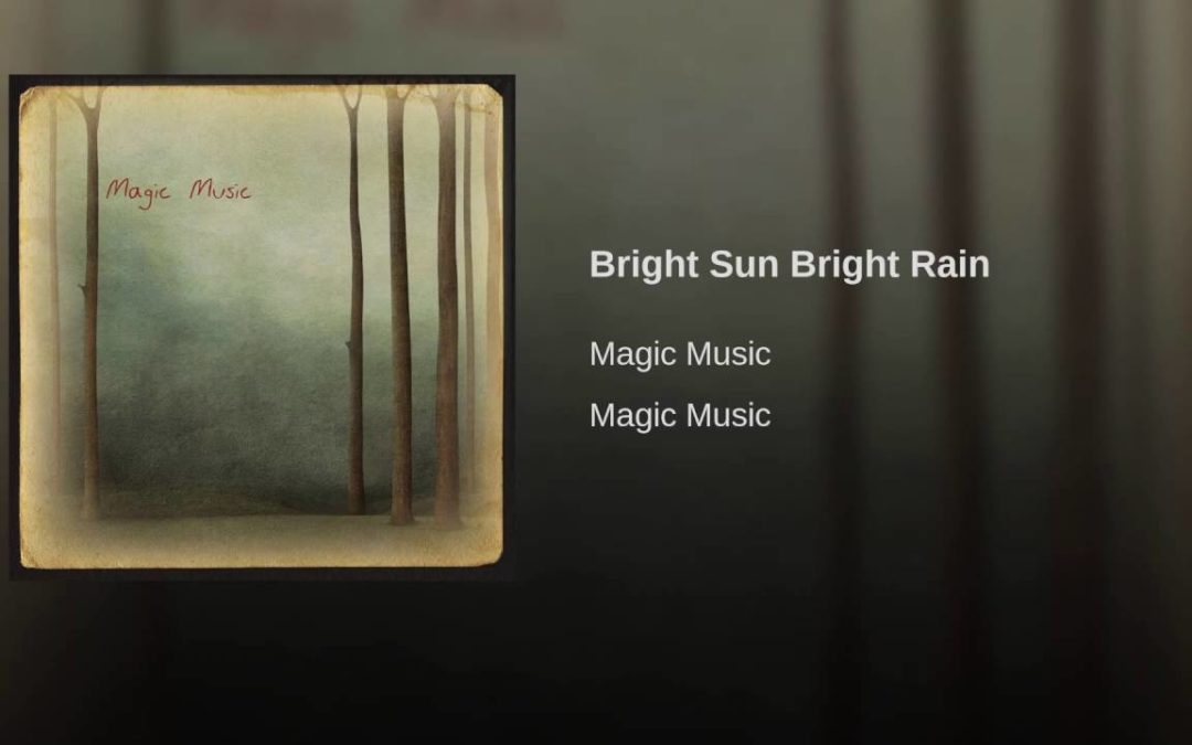 "Bright Sun Bright Rain"" by Magic Music"
